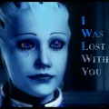 I Was Lost Without You (Mass Effect 3)